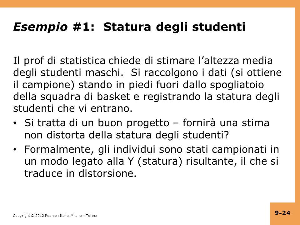 Copyright © 2012 Pearson Italia, Milano – Torino 9-24 Esempio #1: Statura degli studenti Il prof di statistica chiede di stimare laltezza media degli studenti maschi.