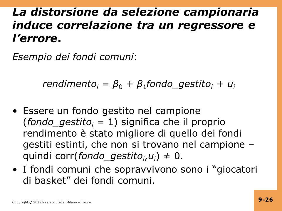 Copyright © 2012 Pearson Italia, Milano – Torino 9-26 La distorsione da selezione campionaria induce correlazione tra un regressore e lerrore. Esempio