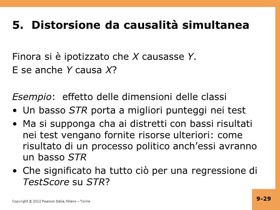 Copyright © 2012 Pearson Italia, Milano – Torino 9-29 5. Distorsione da causalità simultanea Finora si è ipotizzato che X causasse Y. E se anche Y cau