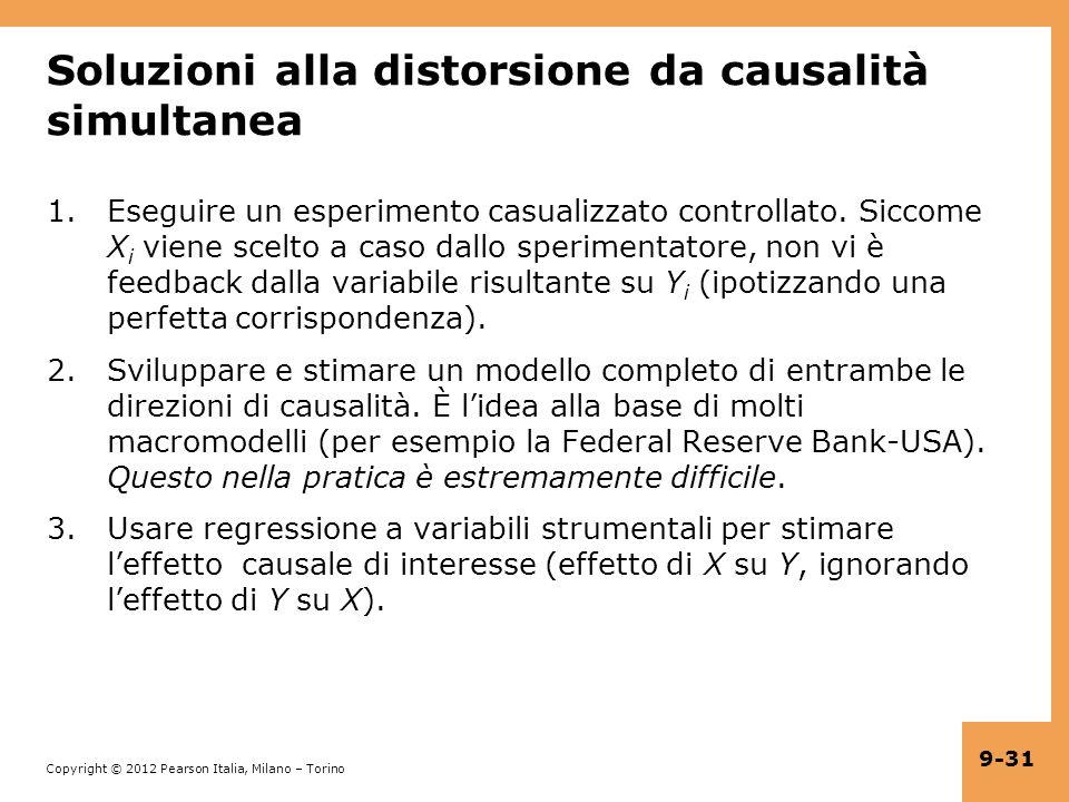 Copyright © 2012 Pearson Italia, Milano – Torino 9-31 Soluzioni alla distorsione da causalità simultanea 1.Eseguire un esperimento casualizzato controllato.
