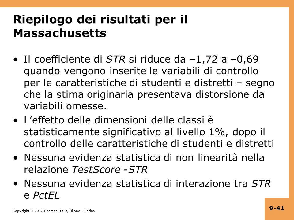 Copyright © 2012 Pearson Italia, Milano – Torino 9-41 Riepilogo dei risultati per il Massachusetts Il coefficiente di STR si riduce da –1,72 a –0,69 q