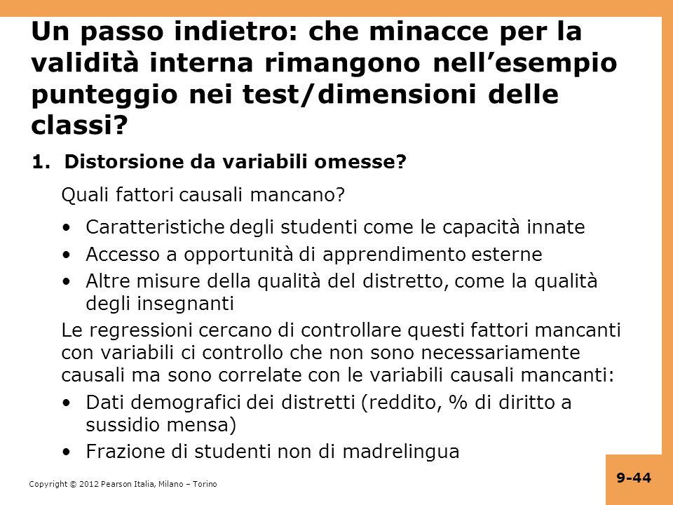 Copyright © 2012 Pearson Italia, Milano – Torino 9-44 Un passo indietro: che minacce per la validità interna rimangono nellesempio punteggio nei test/