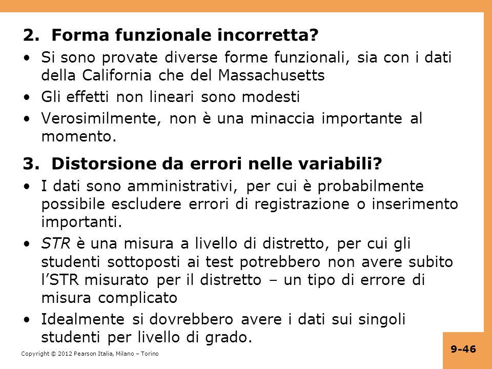 Copyright © 2012 Pearson Italia, Milano – Torino 9-46 2. Forma funzionale incorretta? Si sono provate diverse forme funzionali, sia con i dati della C