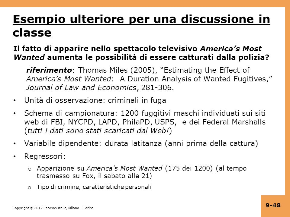 Copyright © 2012 Pearson Italia, Milano – Torino 9-48 Esempio ulteriore per una discussione in classe Il fatto di apparire nello spettacolo televisivo Americas Most Wanted aumenta le possibilità di essere catturati dalla polizia.
