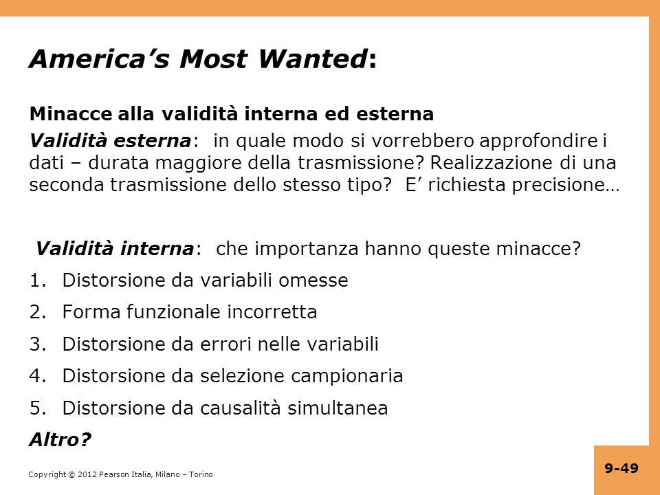 Copyright © 2012 Pearson Italia, Milano – Torino 9-49 Americas Most Wanted: Minacce alla validità interna ed esterna Validità esterna: in quale modo si vorrebbero approfondire i dati – durata maggiore della trasmissione.