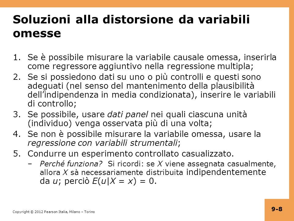 Copyright © 2012 Pearson Italia, Milano – Torino 9-19 Soluzioni alla distorsione da errori nelle variabili 1.Ottenere dati migliori (spesso più facile a dirsi che a farsi).