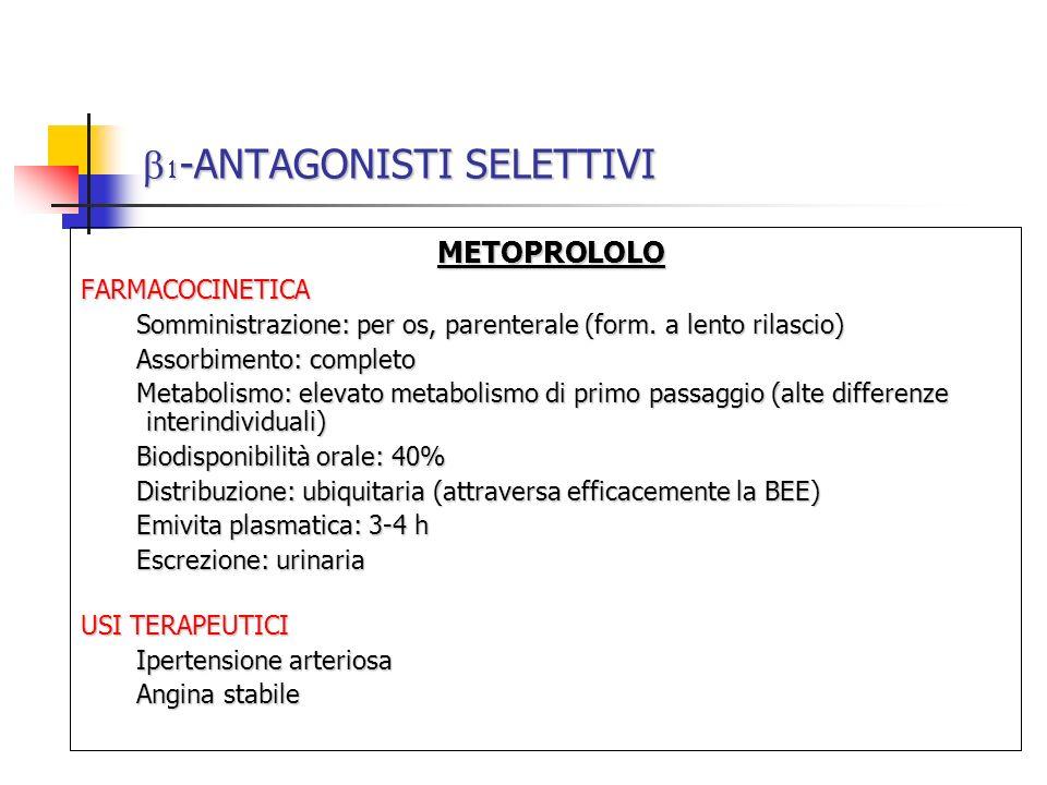 -ANTAGONISTI SELETTIVI -ANTAGONISTI SELETTIVI METOPROLOLO METOPROLOLOFARMACOCINETICA Somministrazione: per os, parenterale (form. a lento rilascio) As
