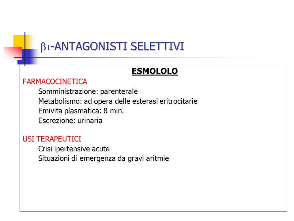-ANTAGONISTI SELETTIVI -ANTAGONISTI SELETTIVI ESMOLOLO ESMOLOLOFARMACOCINETICA Somministrazione: parenterale Metabolismo: ad opera delle esterasi erit