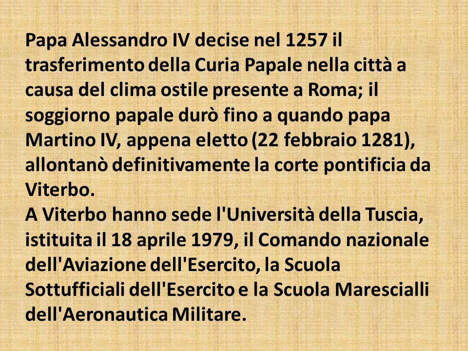 Papa Alessandro IV decise nel 1257 il trasferimento della Curia Papale nella città a causa del clima ostile presente a Roma; il soggiorno papale durò