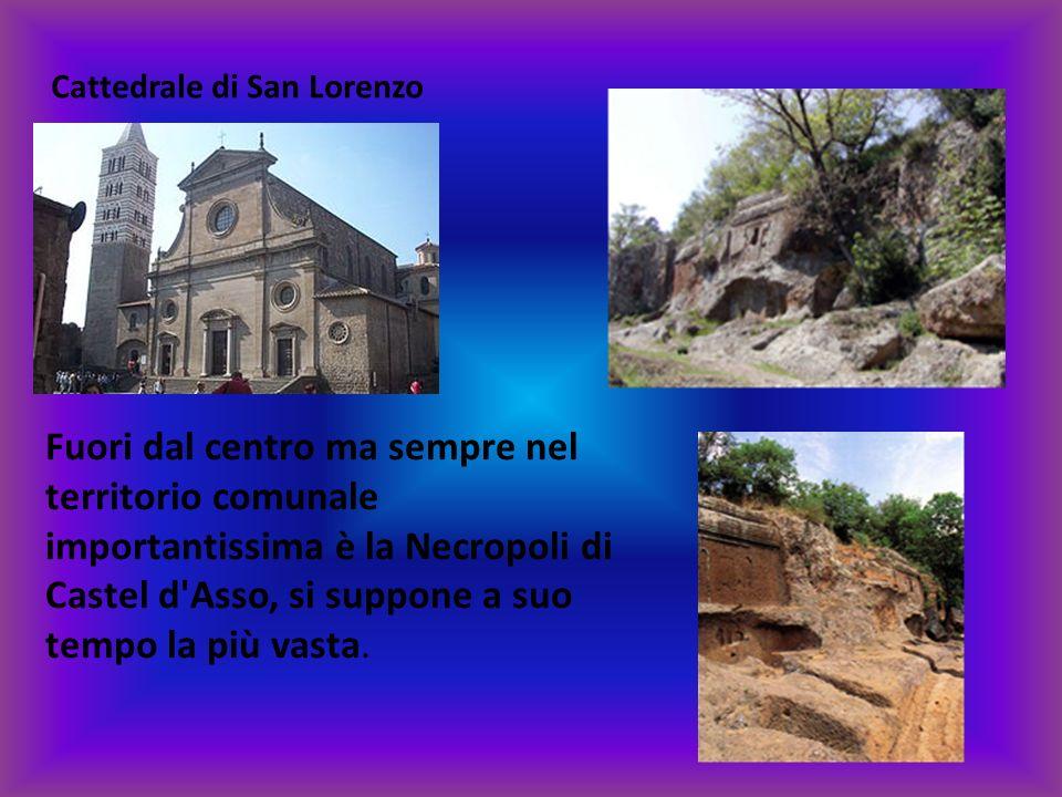 Cattedrale di San Lorenzo Fuori dal centro ma sempre nel territorio comunale importantissima è la Necropoli di Castel d'Asso, si suppone a suo tempo l