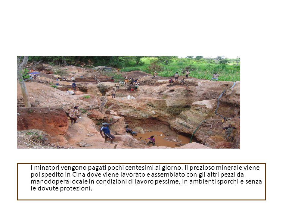 I minatori vengono pagati pochi centesimi al giorno. Il prezioso minerale viene poi spedito in Cina dove viene lavorato e assemblato con gli altri pez