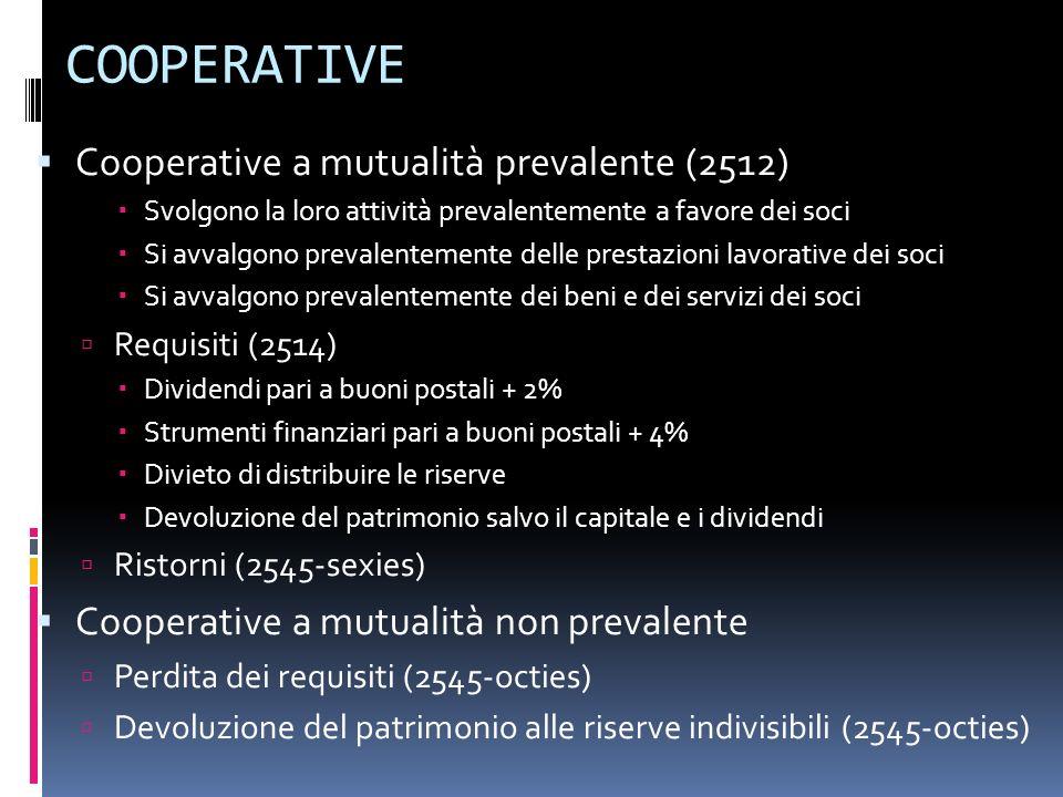 COOPERATIVE Cooperative a mutualità prevalente (2512) Svolgono la loro attività prevalentemente a favore dei soci Si avvalgono prevalentemente delle p