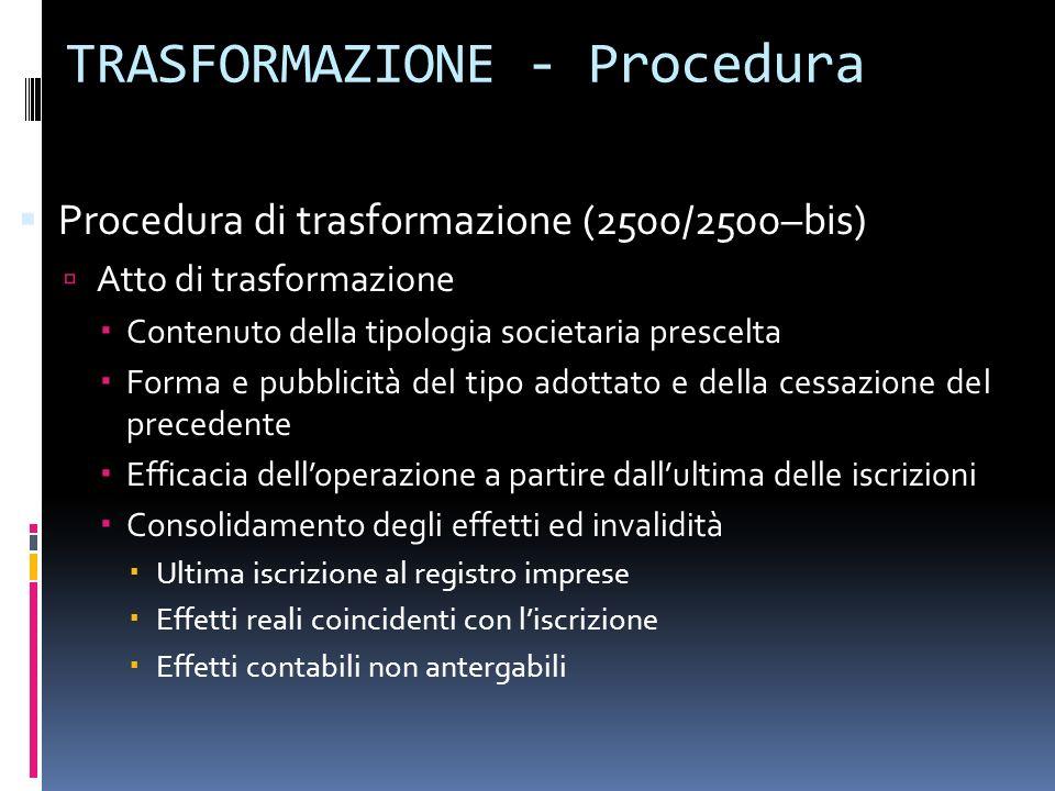 TRASFORMAZIONE - Procedura Procedura di trasformazione (2500/2500–bis) Atto di trasformazione Contenuto della tipologia societaria prescelta Forma e p