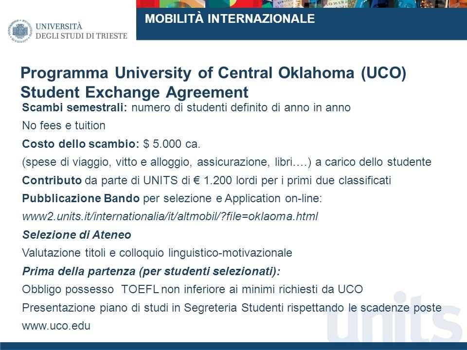 Programma University of Central Oklahoma (UCO) Student Exchange Agreement Scambi semestrali: numero di studenti definito di anno in anno No fees e tuition Costo dello scambio: $ 5.000 ca.