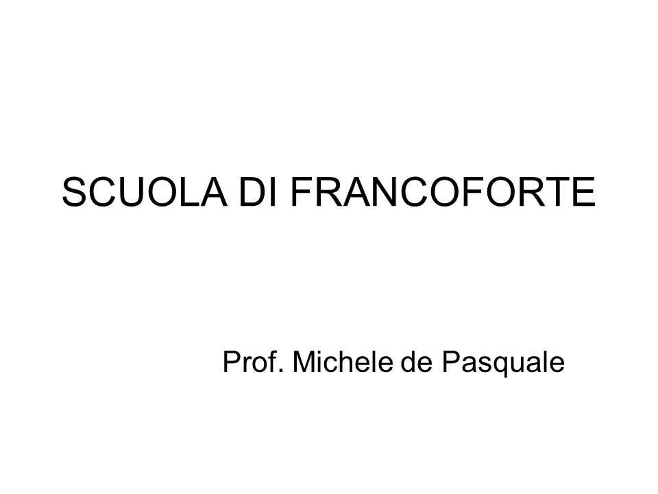 SCUOLA DI FRANCOFORTE Prof. Michele de Pasquale