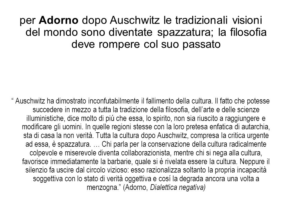per Adorno dopo Auschwitz le tradizionali visioni del mondo sono diventate spazzatura; la filosofia deve rompere col suo passato Auschwitz ha dimostra