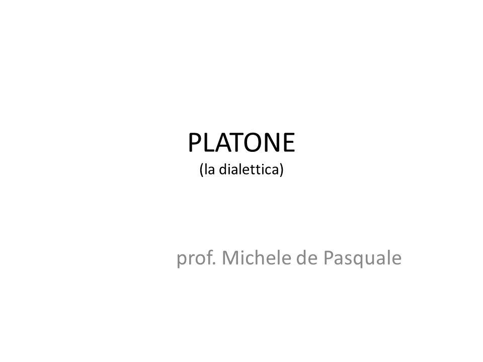 PLATONE (la dialettica) prof. Michele de Pasquale