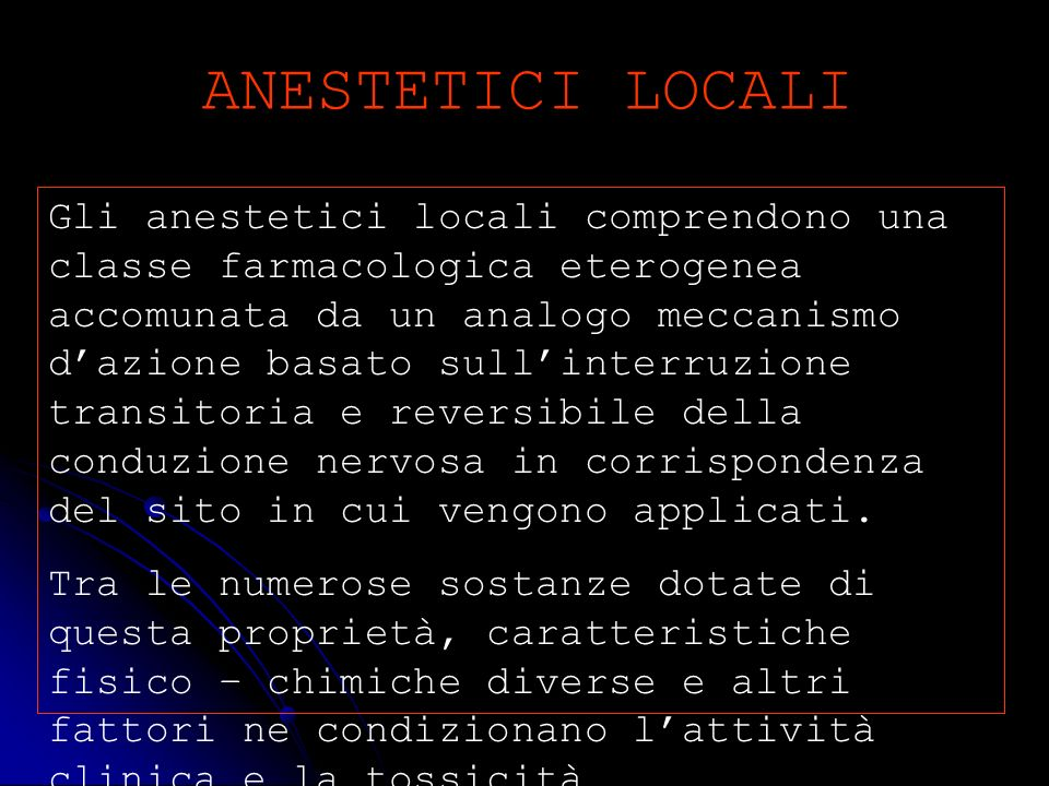 ANESTETICI LOCALI Gli anestetici locali comprendono una classe farmacologica eterogenea accomunata da un analogo meccanismo dazione basato sullinterru