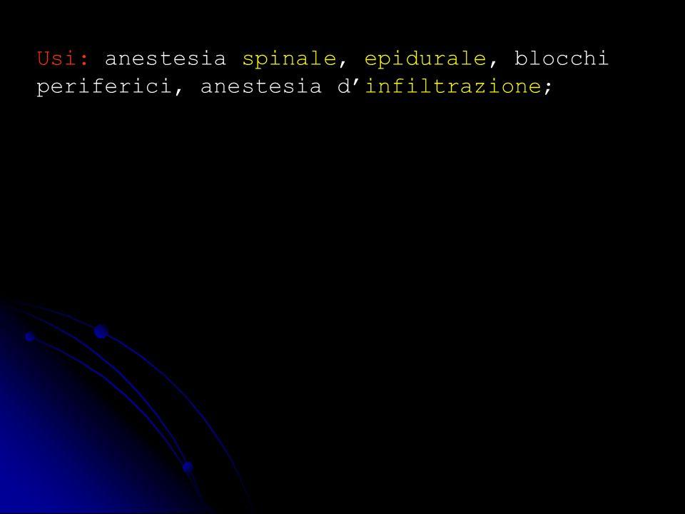 Usi: anestesia spinale, epidurale, blocchi periferici, anestesia dinfiltrazione;