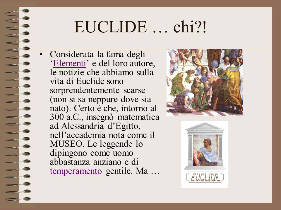 EUCLIDE … chi?! Considerata la fama degliElementi e del loro autore, le notizie che abbiamo sulla vita di Euclide sono sorprendentemente scarse (non s