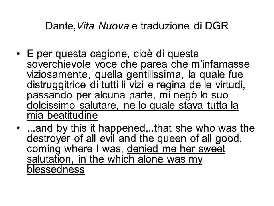 Dante,Vita Nuova e traduzione di DGR E per questa cagione, cioè di questa soverchievole voce che parea che minfamasse viziosamente, quella gentilissim