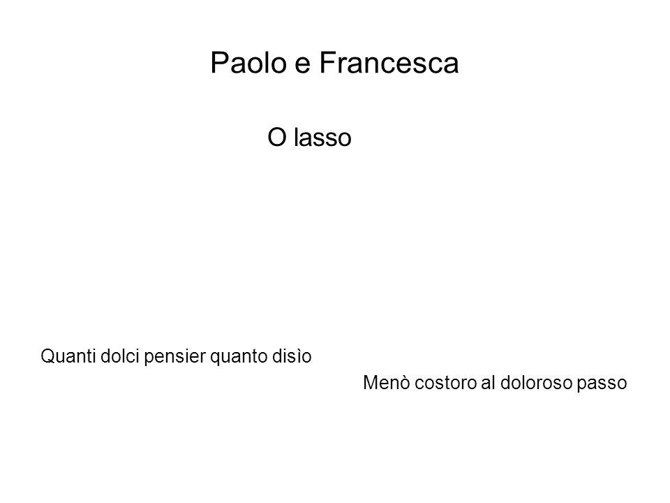 Paolo e Francesca O lasso Quanti dolci pensier quanto disìo Menò costoro al doloroso passo