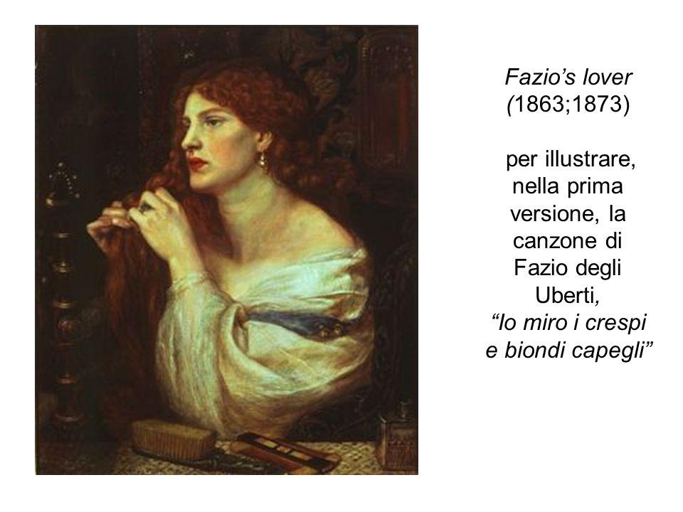 Fazios lover (1863;1873) per illustrare, nella prima versione, la canzone di Fazio degli Uberti, Io miro i crespi e biondi capegli