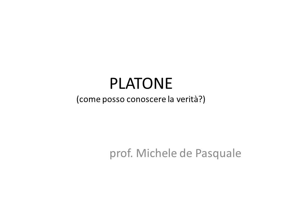 PLATONE (come posso conoscere la verità?) prof. Michele de Pasquale