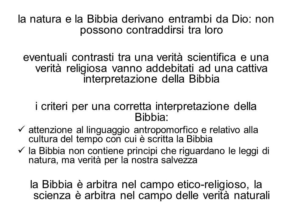la natura e la Bibbia derivano entrambi da Dio: non possono contraddirsi tra loro eventuali contrasti tra una verità scientifica e una verità religios