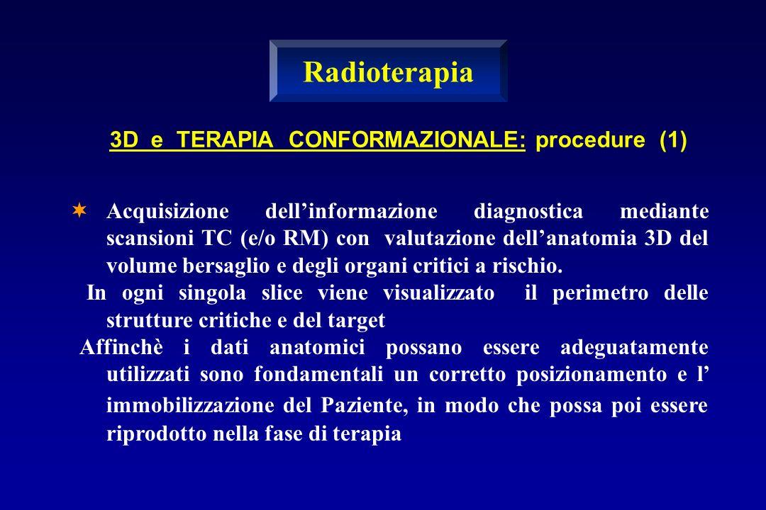 ¬Acquisizione dellinformazione diagnostica mediante scansioni TC (e/o RM) con valutazione dellanatomia 3D del volume bersaglio e degli organi critici