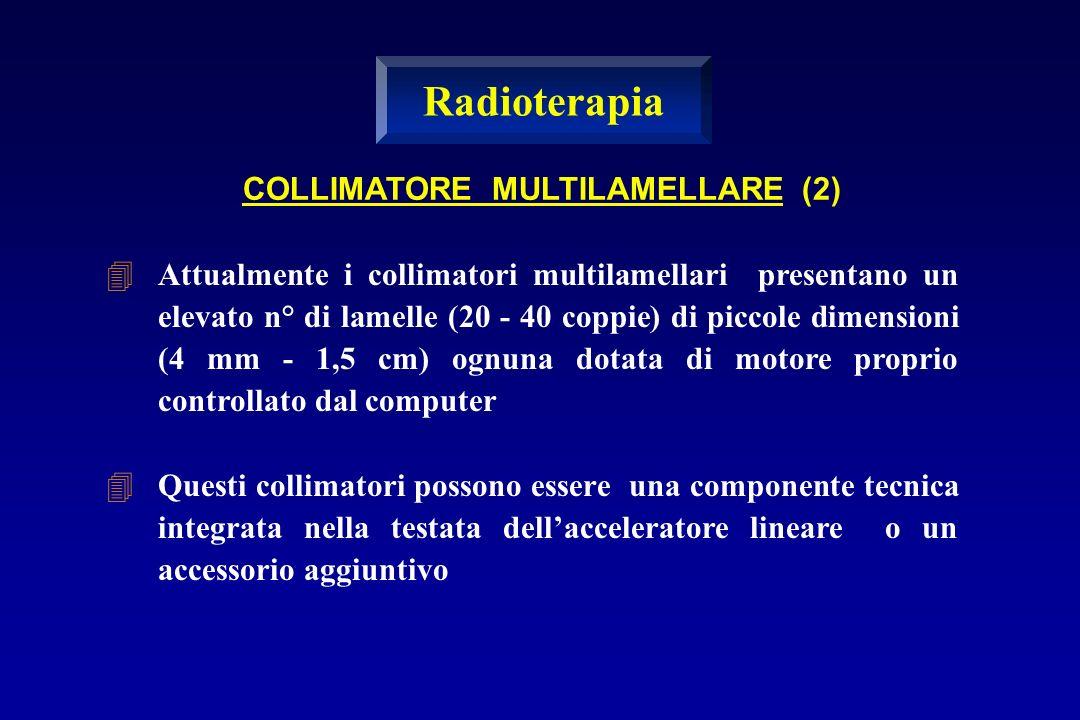 Attualmente i collimatori multilamellari presentano un elevato n° di lamelle (20 - 40 coppie) di piccole dimensioni (4 mm - 1,5 cm) ognuna dotata di m
