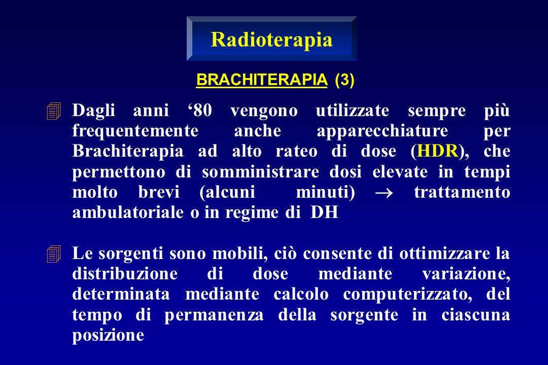 Dagli anni 80 vengono utilizzate sempre più frequentemente anche apparecchiature per Brachiterapia ad alto rateo di dose (HDR), che permettono di somm