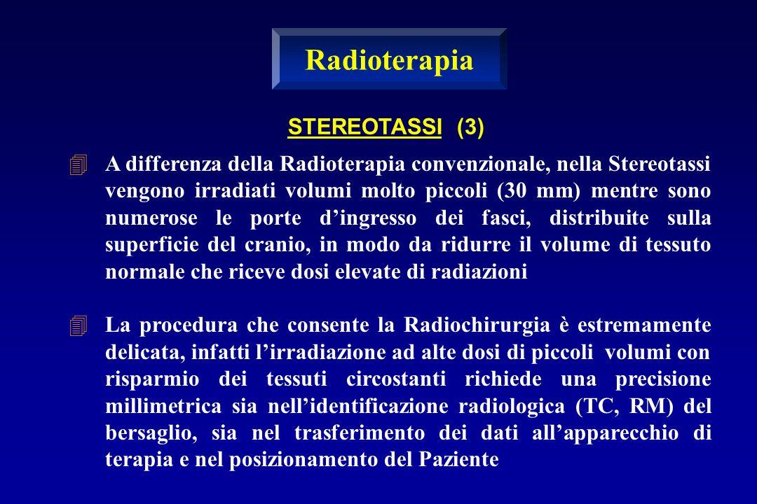 A differenza della Radioterapia convenzionale, nella Stereotassi vengono irradiati volumi molto piccoli (30 mm) mentre sono numerose le porte dingress