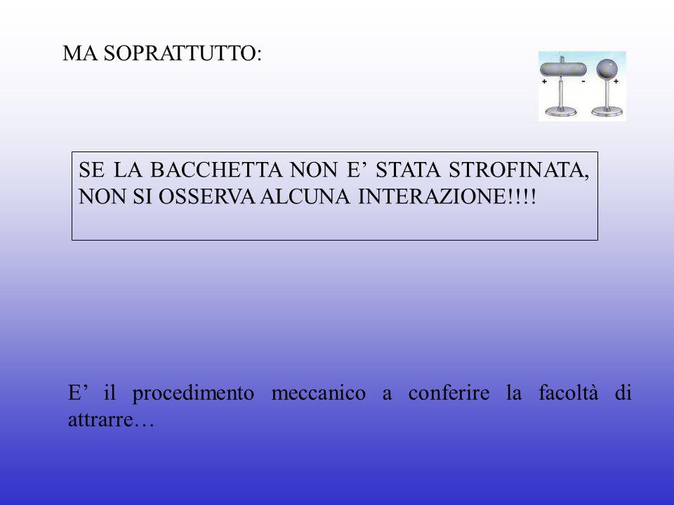 MA SOPRATTUTTO: SE LA BACCHETTA NON E STATA STROFINATA, NON SI OSSERVA ALCUNA INTERAZIONE!!!! E il procedimento meccanico a conferire la facoltà di at