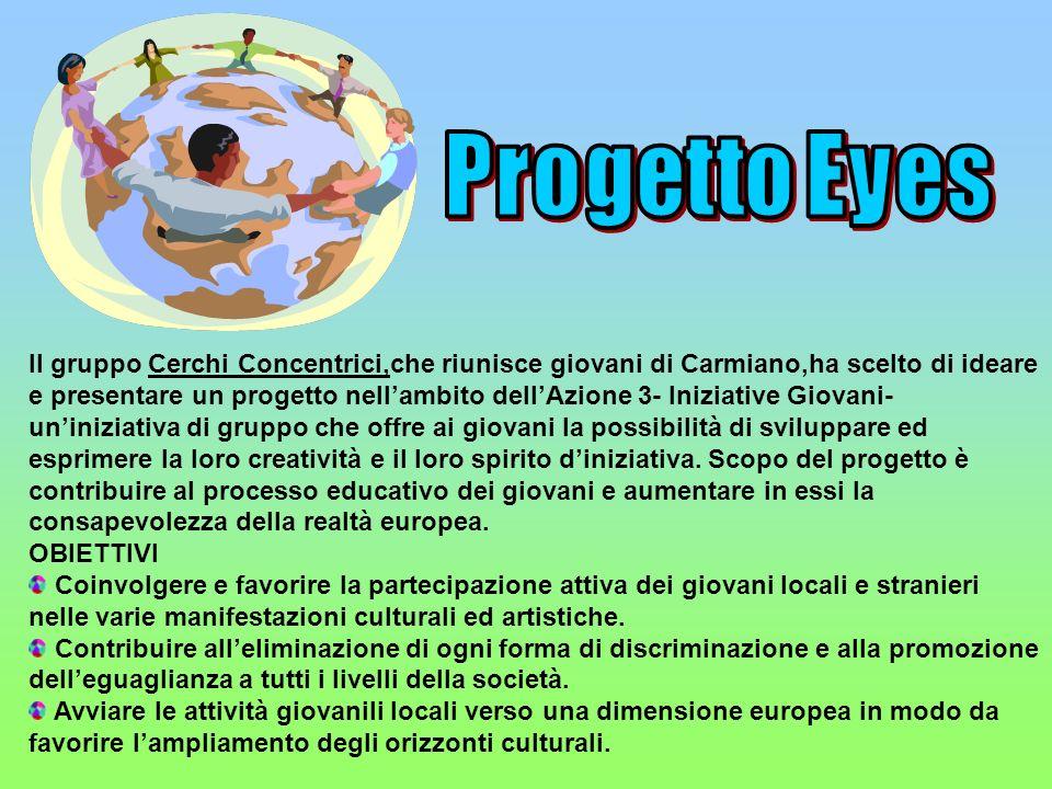 Il gruppo Cerchi Concentrici,che riunisce giovani di Carmiano,ha scelto di ideare e presentare un progetto nellambito dellAzione 3- Iniziative Giovani