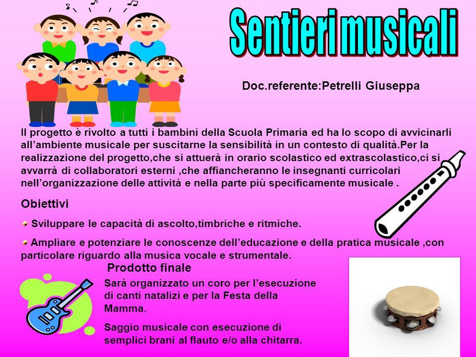 Doc.referente:Petrelli Giuseppa Il progetto è rivolto a tutti i bambini della Scuola Primaria ed ha lo scopo di avvicinarli allambiente musicale per s