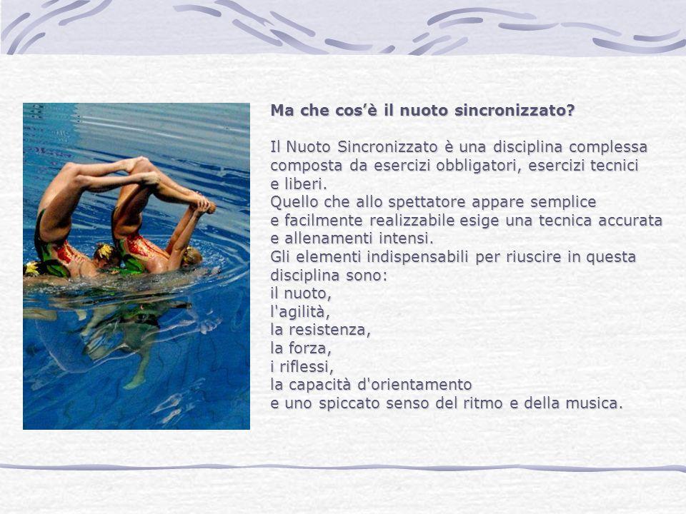 Ma che cosè il nuoto sincronizzato? Il Nuoto Sincronizzato è una disciplina complessa composta da esercizi obbligatori, esercizi tecnici e liberi. Que