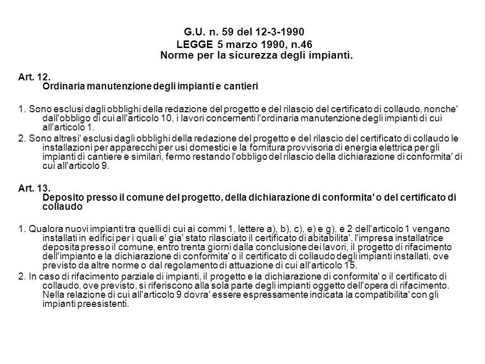 G.U. n. 59 del 12-3-1990 LEGGE 5 marzo 1990, n.46 Norme per la sicurezza degli impianti. Art. 12. Ordinaria manutenzione degli impianti e cantieri 1.