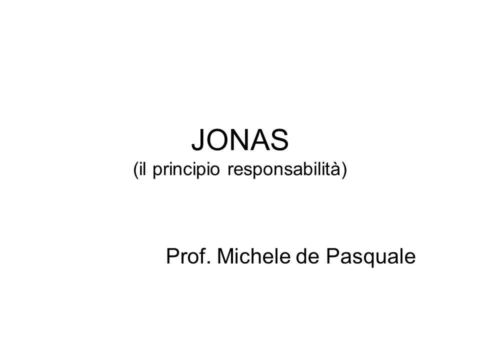 JONAS (il principio responsabilità) Prof. Michele de Pasquale
