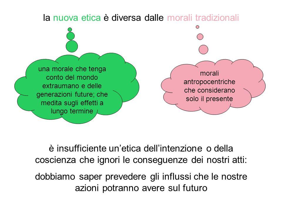 la nuova etica è diversa dalle morali tradizionali è insufficiente unetica dellintenzione o della coscienza che ignori le conseguenze dei nostri atti: