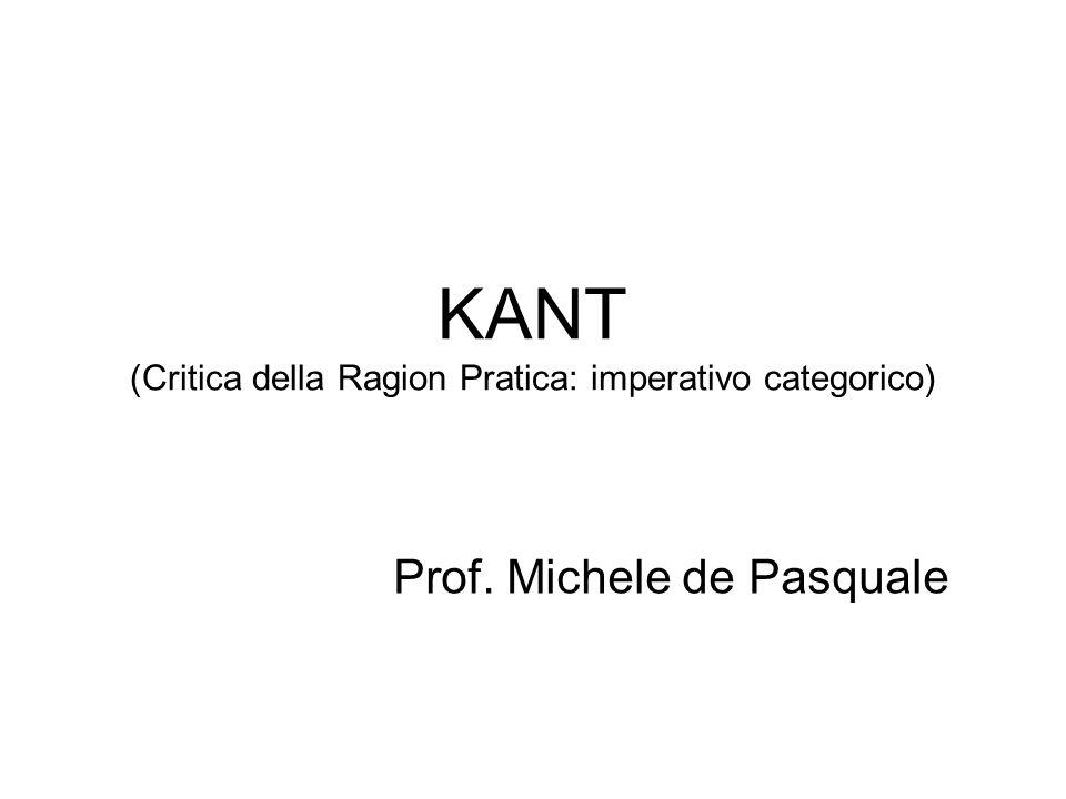 KANT (Critica della Ragion Pratica: imperativo categorico) Prof. Michele de Pasquale