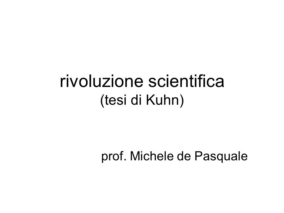 rivoluzione scientifica (tesi di Kuhn) prof. Michele de Pasquale