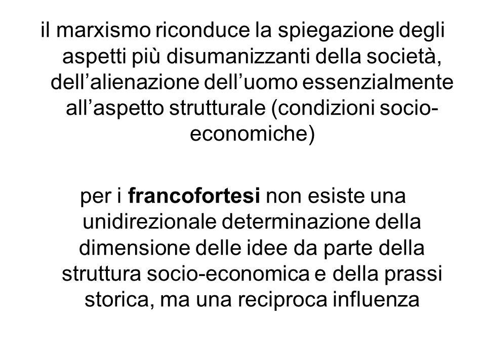 il marxismo riconduce la spiegazione degli aspetti più disumanizzanti della società, dellalienazione delluomo essenzialmente allaspetto strutturale (c