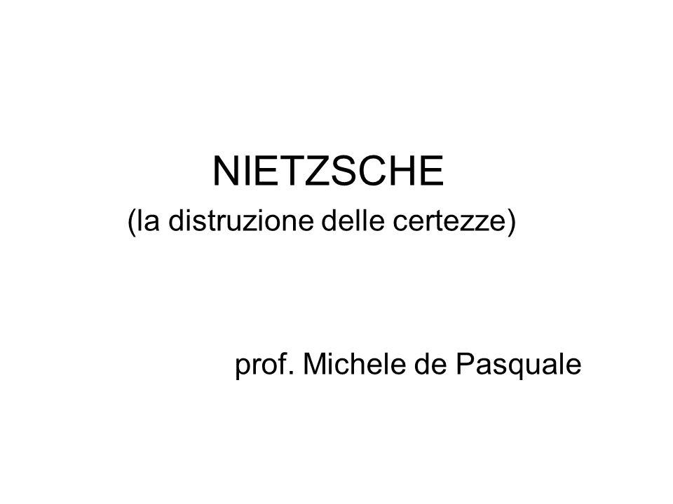 NIETZSCHE (la distruzione delle certezze) prof. Michele de Pasquale
