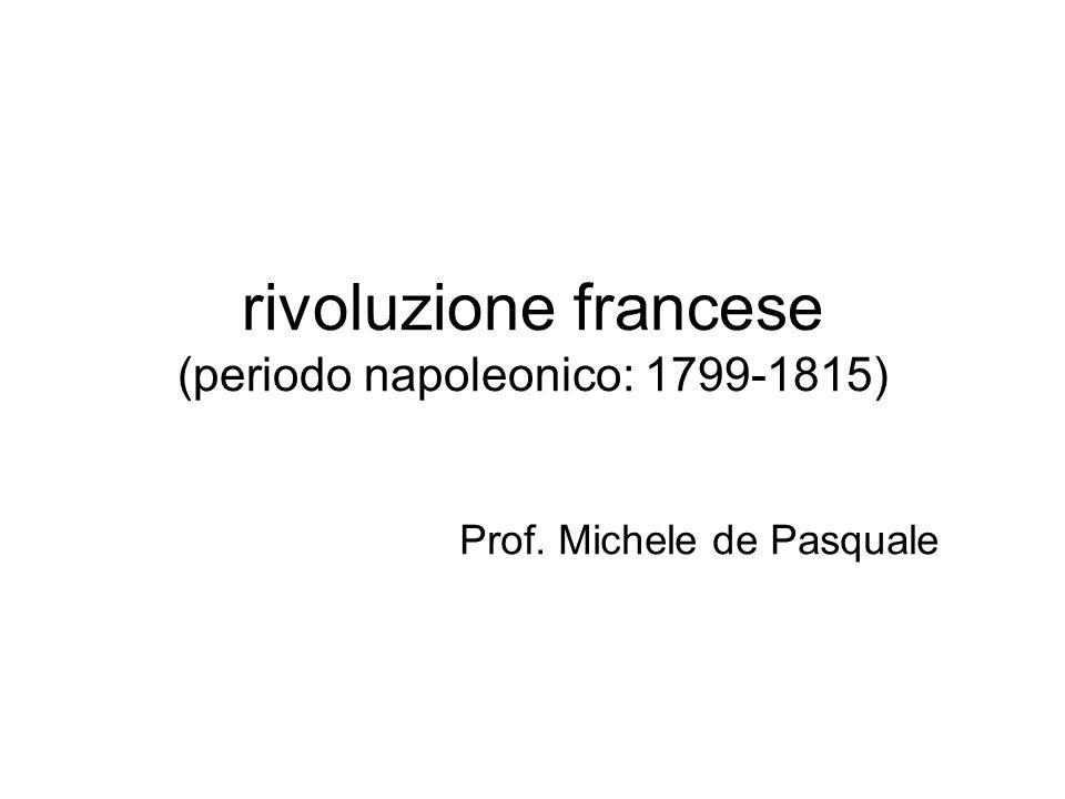 rivoluzione francese (periodo napoleonico: 1799-1815) Prof. Michele de Pasquale