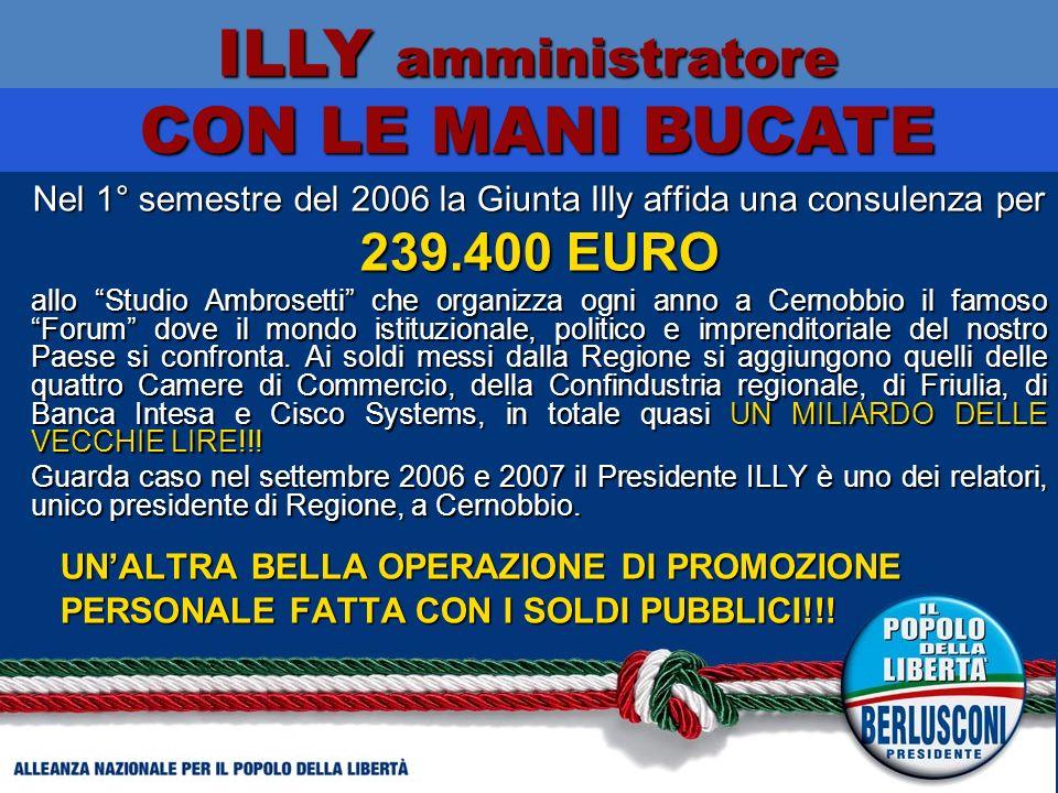 Nel 1° semestre del 2006 la Giunta Illy affida una consulenza per 239.400 EURO allo Studio Ambrosetti che organizza ogni anno a Cernobbio il famoso Forum dove il mondo istituzionale, politico e imprenditoriale del nostro Paese si confronta.
