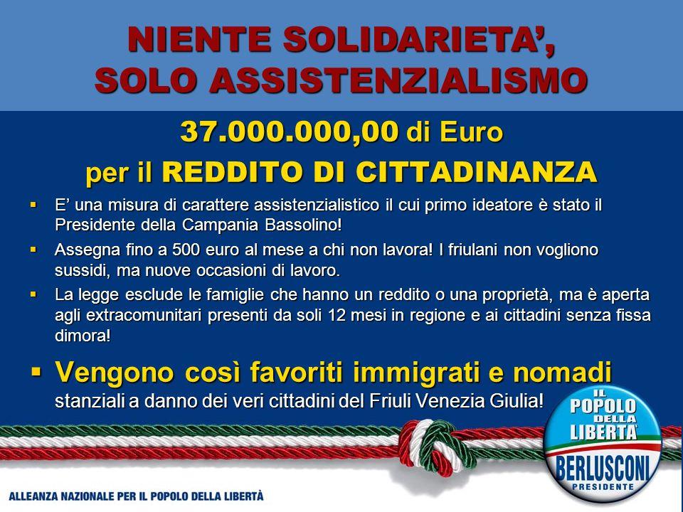 37.000.000,00 di Euro per il REDDITO DI CITTADINANZA E una misura di carattere assistenzialistico il cui primo ideatore è stato il Presidente della Campania Bassolino.