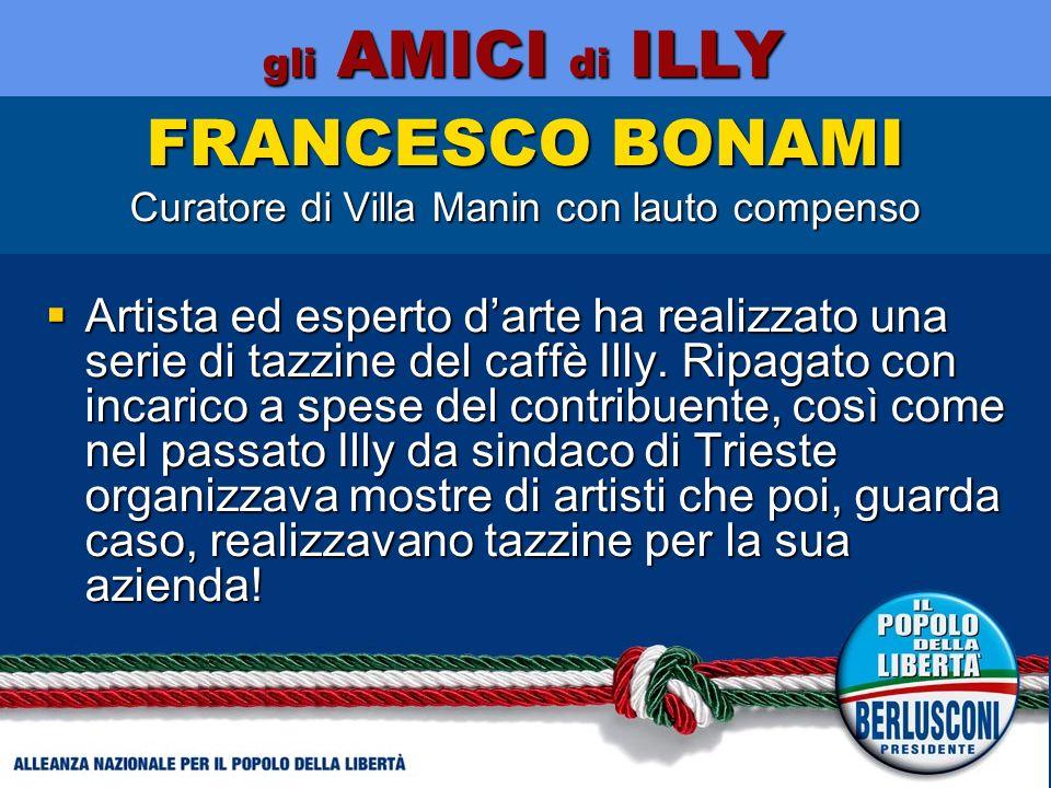 FRANCESCO BONAMI Curatore di Villa Manin con lauto compenso Artista ed esperto darte ha realizzato una serie di tazzine del caffè Illy.