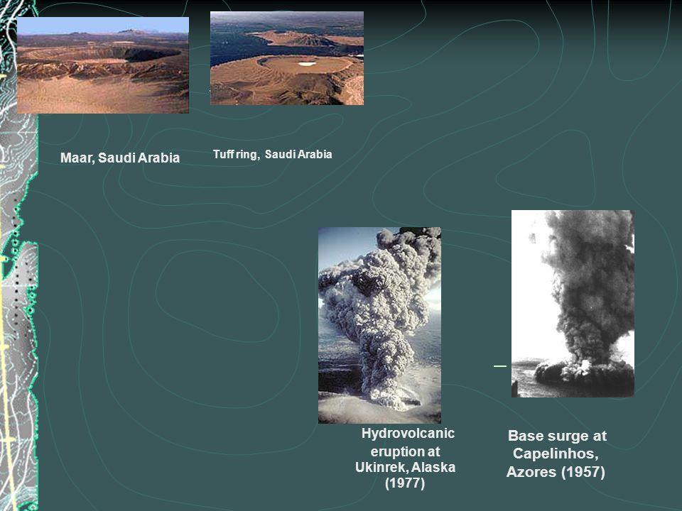 Hydrovolcanic eruption at Ukinrek, Alaska (1977) Base surge at Capelinhos, Azores (1957) Maar, Saudi Arabia Tuff ring, Saudi Arabia