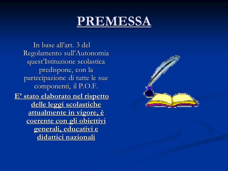 PREMESSA In base allart. 3 del Regolamento sullAutonomia questIstituzione scolastica predispone, con la partecipazione di tutte le sue componenti, il